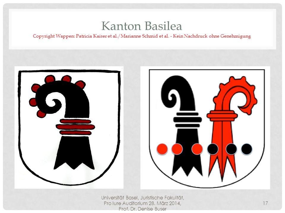 Universität Basel, Juristische Fakultät, Pro Iure Auditorium 28. März 2014, Prof. Dr. Denise Buser 17 Kanton Basilea Copyright Wappen: Patricia Kaiser