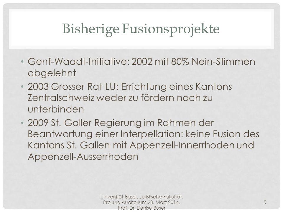 Universität Basel, Juristische Fakultät, Pro Iure Auditorium 28. März 2014, Prof. Dr. Denise Buser 5 Bisherige Fusionsprojekte Genf-Waadt-Initiative: