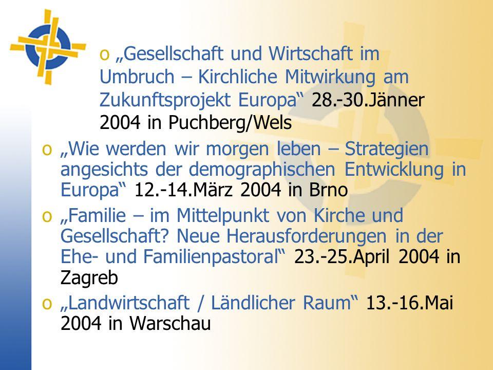 oWie werden wir morgen leben – Strategien angesichts der demographischen Entwicklung in Europa 12.-14.März 2004 in Brno oFamilie – im Mittelpunkt von Kirche und Gesellschaft.