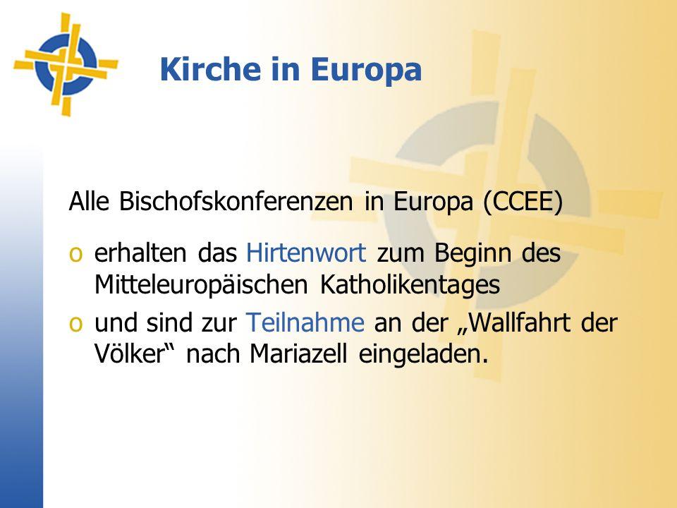 Kirche in Europa Alle Bischofskonferenzen in Europa (CCEE) oerhalten das Hirtenwort zum Beginn des Mitteleuropäischen Katholikentages ound sind zur Teilnahme an der Wallfahrt der Völker nach Mariazell eingeladen.
