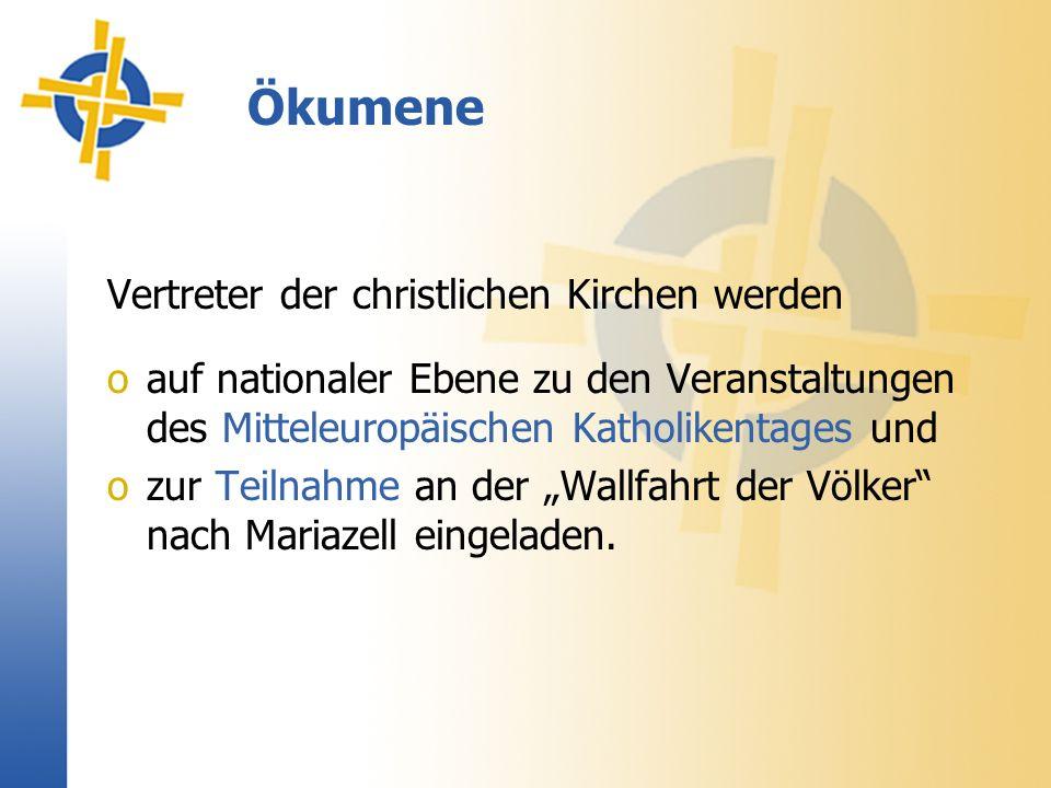 Ökumene Vertreter der christlichen Kirchen werden oauf nationaler Ebene zu den Veranstaltungen des Mitteleuropäischen Katholikentages und ozur Teilnahme an der Wallfahrt der Völker nach Mariazell eingeladen.