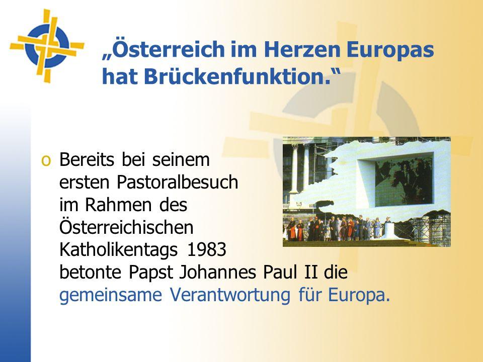 oUnd auch bei den beiden weiteren Besuchen des Papstes in Österreich 1988 und 1998 war die Europathematik von zentraler Bedeutung.