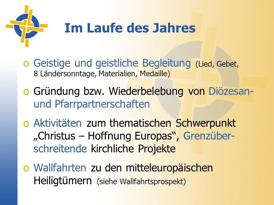 Im Laufe des Jahres oGeistige und geistliche Begleitung (Lied, Gebet, 8 Ländersonntage, Materialien, Medaille) oGründung bzw.