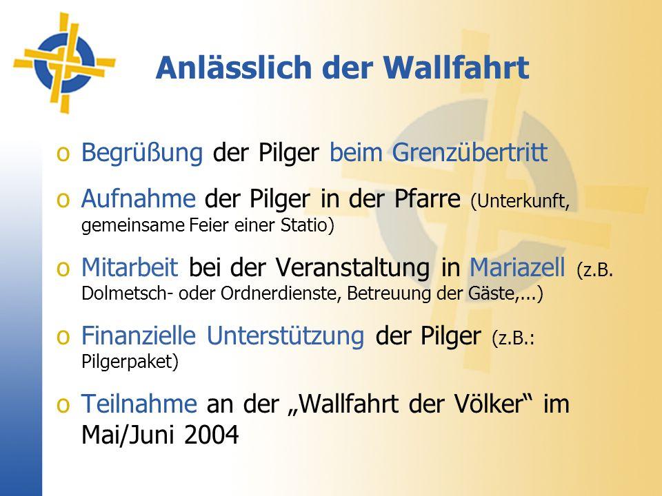 Anlässlich der Wallfahrt oBegrüßung der Pilger beim Grenzübertritt oAufnahme der Pilger in der Pfarre (Unterkunft, gemeinsame Feier einer Statio) oMitarbeit bei der Veranstaltung in Mariazell (z.B.