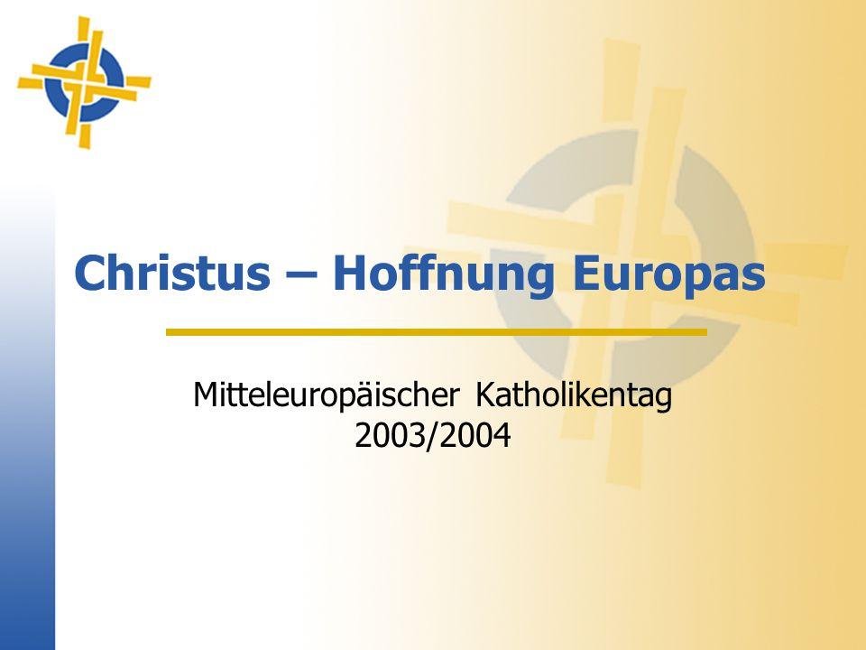 Christus – Hoffnung Europas Mitteleuropäischer Katholikentag 2003/2004