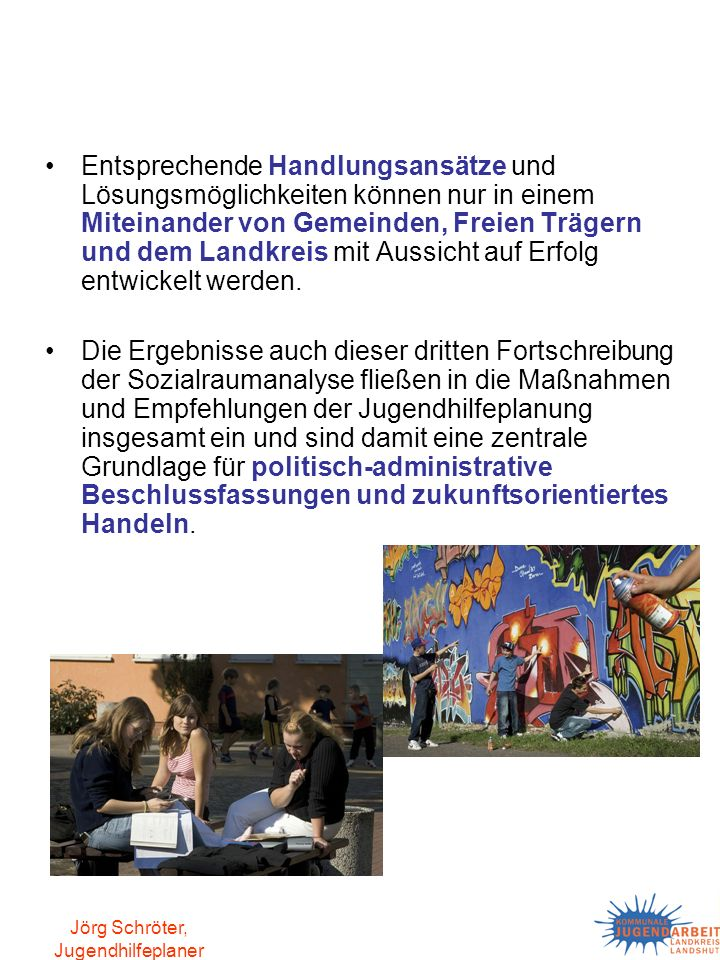 Jörg Schröter, Jugendhilfeplaner Entsprechende Handlungsansätze und Lösungsmöglichkeiten können nur in einem Miteinander von Gemeinden, Freien Trägern