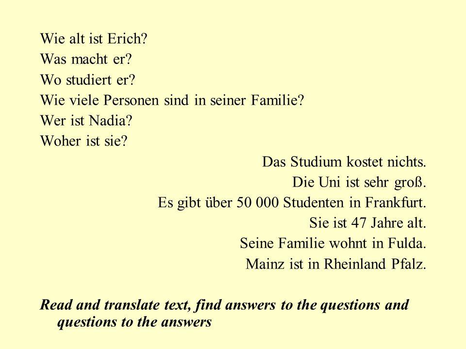 Wie alt ist Erich? Was macht er? Wo studiert er? Wie viele Personen sind in seiner Familie? Wer ist Nadia? Woher ist sie? Das Studium kostet nichts. D