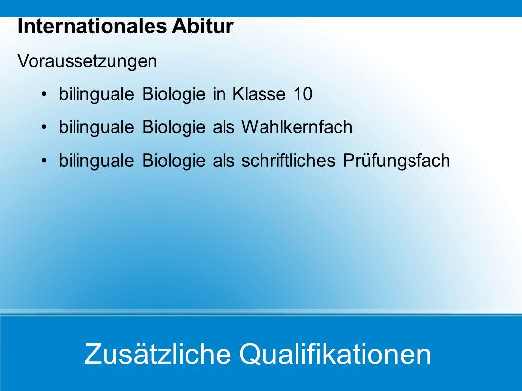 Zusätzliche Qualifikationen Internationales Abitur Voraussetzungen bilinguale Biologie in Klasse 10 bilinguale Biologie als Wahlkernfach bilinguale Bi
