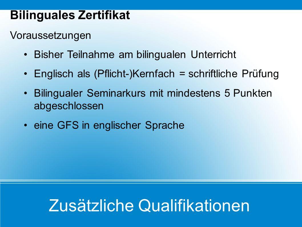 Zusätzliche Qualifikationen Bilinguales Zertifikat Voraussetzungen Bisher Teilnahme am bilingualen Unterricht Englisch als (Pflicht-)Kernfach = schrif