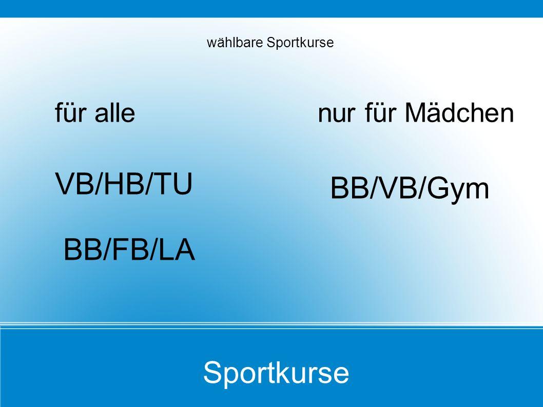 Sportkurse wählbare Sportkurse für allenur für Mädchen VB/HB/TU BB/VB/Gym BB/FB/LA