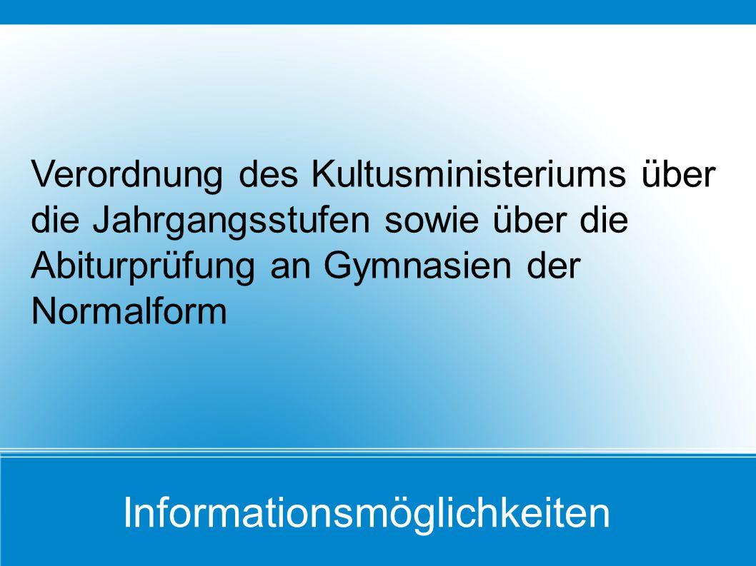 Informationsmöglichkeiten Verordnung des Kultusministeriums über die Jahrgangsstufen sowie über die Abiturprüfung an Gymnasien der Normalform