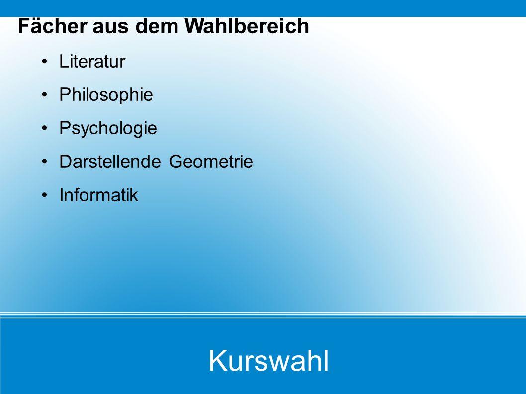 Kurswahl Fächer aus dem Wahlbereich Literatur Philosophie Psychologie Darstellende Geometrie Informatik