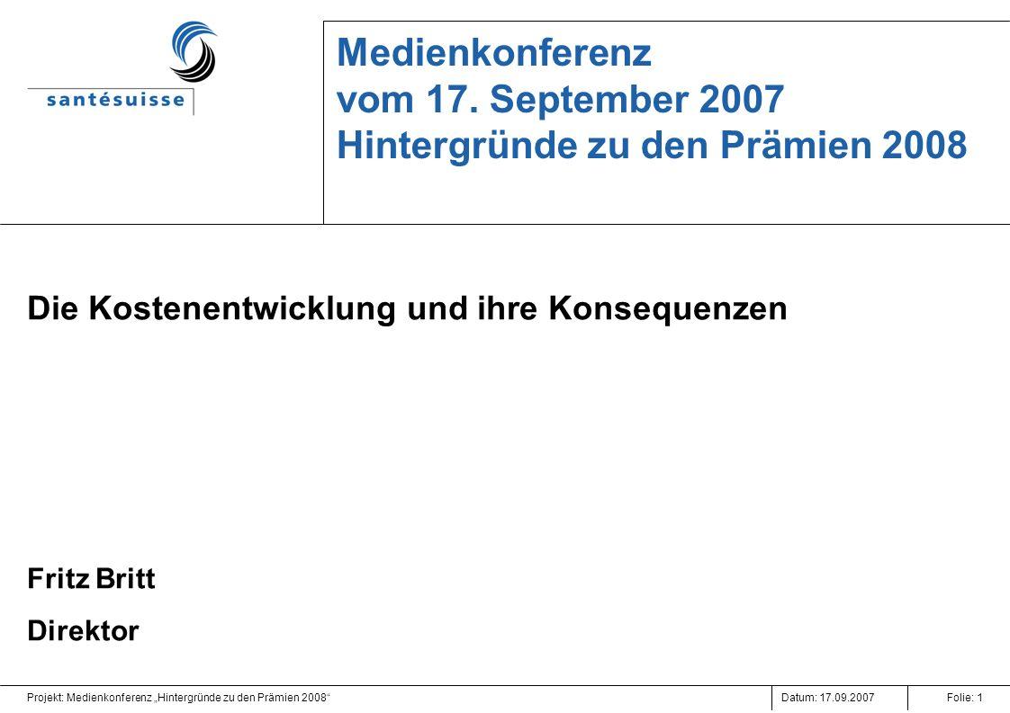 Datum: 17.09.2007Projekt: Medienkonferenz Hintergründe zu den Prämien 2008Folie: 1 Medienkonferenz vom 17. September 2007 Hintergründe zu den Prämien