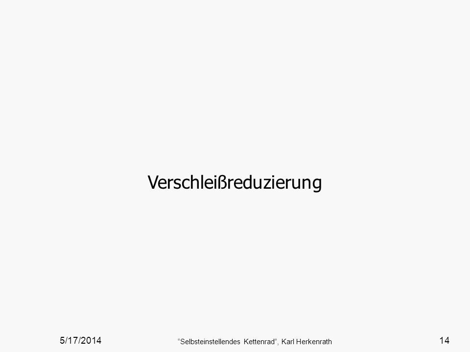 5/17/2014 Selbsteinstellendes Kettenrad, Karl Herkenrath 14 Verschleißreduzierung