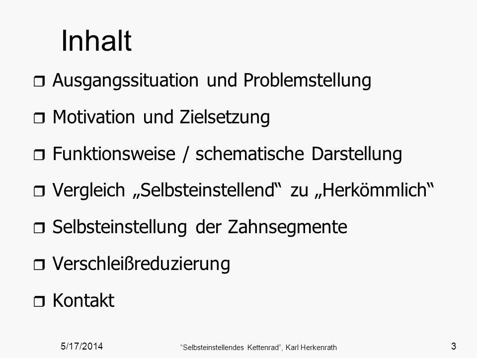 5/17/2014 Selbsteinstellendes Kettenrad, Karl Herkenrath 3 Inhalt rArAusgangssituation und Problemstellung rMrMotivation und Zielsetzung rFrFunktionsw