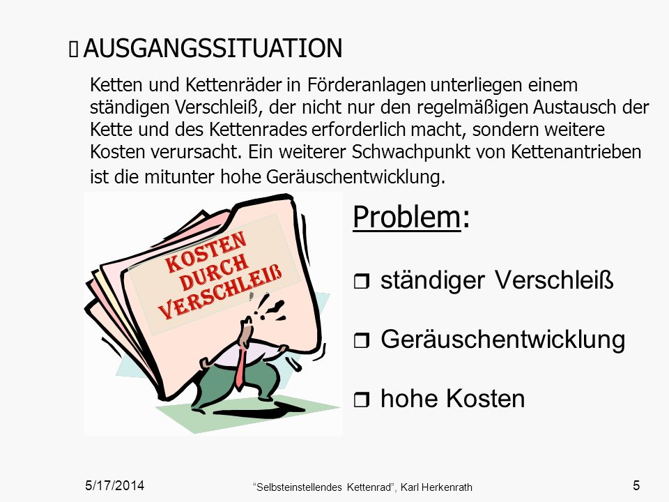 5/17/2014 Selbsteinstellendes Kettenrad, Karl Herkenrath 5 AUSGANGSSITUATION Ketten und Kettenräder in Förderanlagen unterliegen einem ständigen Versc