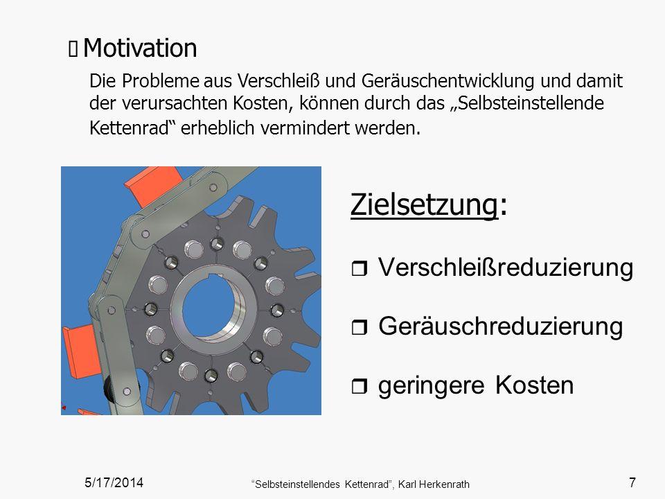 5/17/2014 Selbsteinstellendes Kettenrad, Karl Herkenrath 7 Motivation Die Probleme aus Verschleiß und Geräuschentwicklung und damit der verursachten K