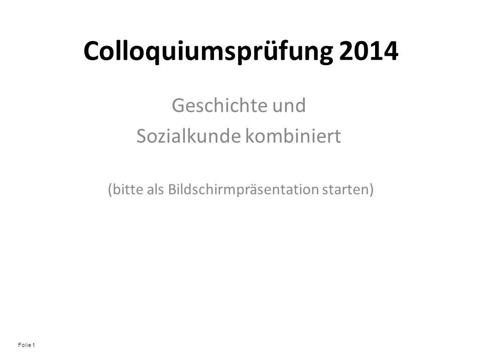 Colloquiumsprüfung 2014 Geschichte und Sozialkunde kombiniert (bitte als Bildschirmpräsentation starten) Folie 1