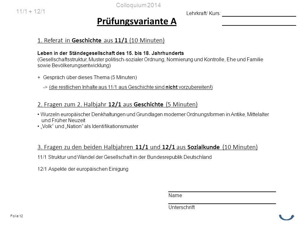 Prüfungsvariante A 1. Referat in Geschichte aus 11/1 (10 Minuten) Leben in der Ständegesellschaft des 15. bis 18. Jahrhunderts (Gesellschaftsstruktur,
