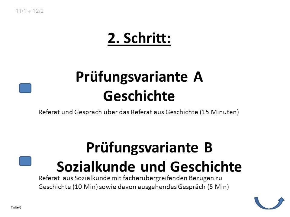 2. Schritt: Prüfungsvariante A Geschichte Prüfungsvariante B Sozialkunde und Geschichte Referat und Gespräch über das Referat aus Geschichte (15 Minut