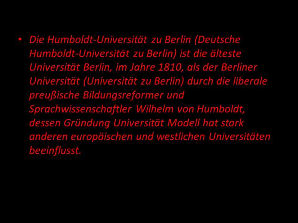 Die Humboldt-Universität zu Berlin (Deutsche Humboldt-Universität zu Berlin) ist die älteste Universität Berlin, im Jahre 1810, als der Berliner Unive