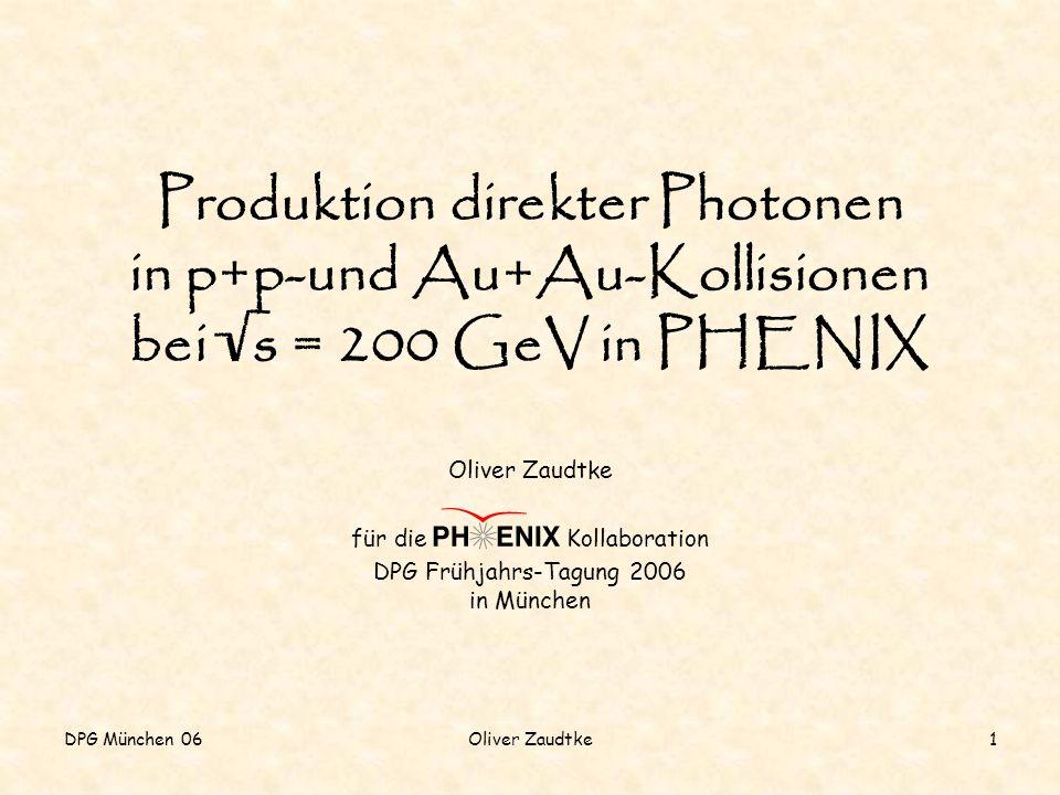 DPG München 06Oliver Zaudtke22 Zusammenfassung Hadronen-Produktion unterdrückt in zentralen Au+Au Kollisionen R AA direkter Photonen wichtig für die Interpretation der Hadronen-Unterdrückung Bisherige Analysen direkter Photonen verwenden pQCD als Referenz Run3 p+p: Direkte Photonen stimmen mit NLO pQCD überein (5 GeV/c < p T < 15 GeV/c) R AA direkter Photonen mit gemessener Referenz
