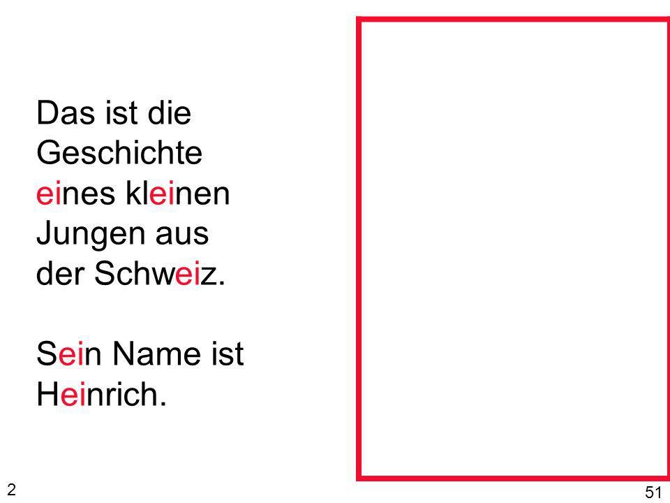 Das ist die Geschichte eines kleinen Jungen aus der Schweiz. Sein Name ist Heinrich. 2 51