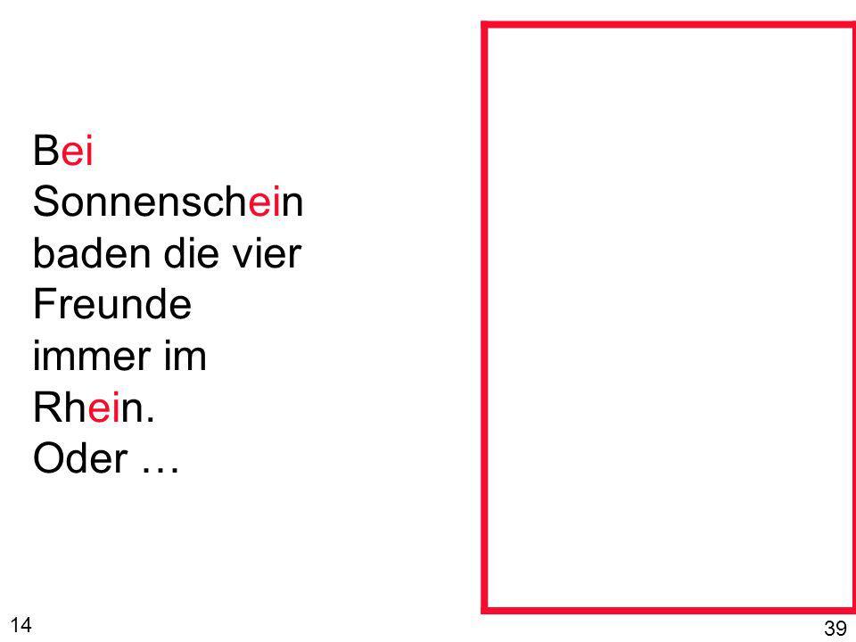 Bei Sonnenschein baden die vier Freunde immer im Rhein. Oder … 14 39