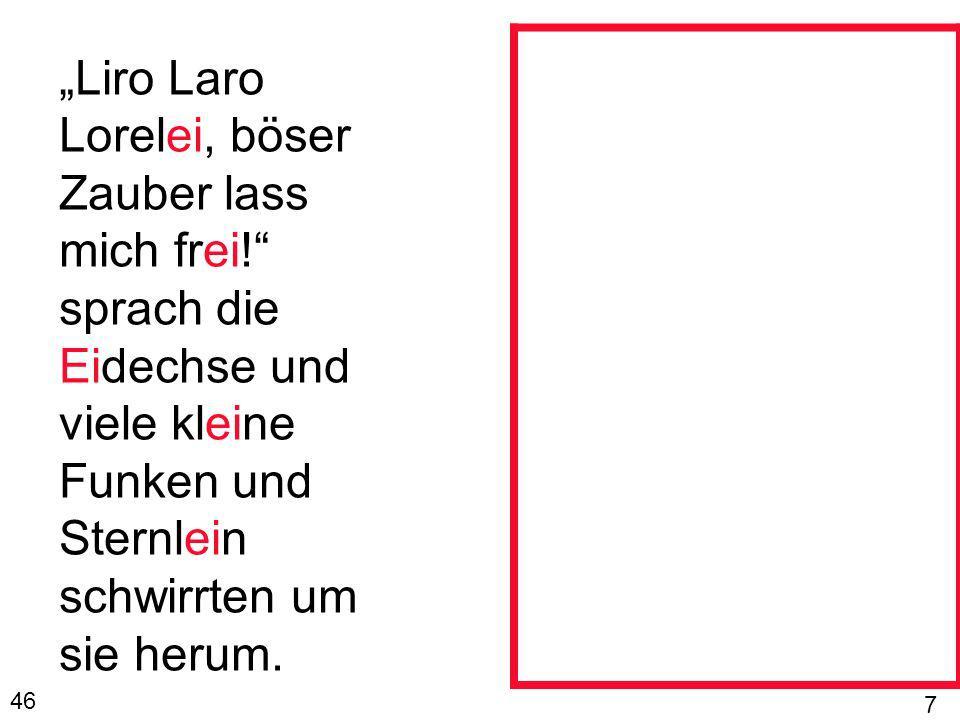 Liro Laro Lorelei, böser Zauber lass mich frei! sprach die Eidechse und viele kleine Funken und Sternlein schwirrten um sie herum. 46 7