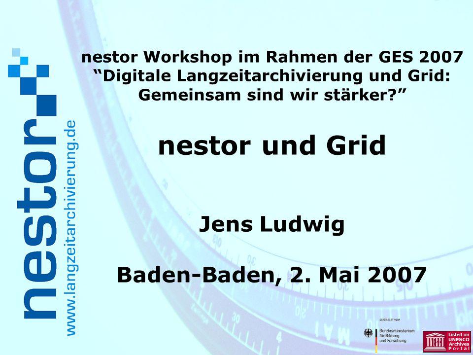 nestor Workshop im Rahmen der GES 2007 Digitale Langzeitarchivierung und Grid: Gemeinsam sind wir stärker.