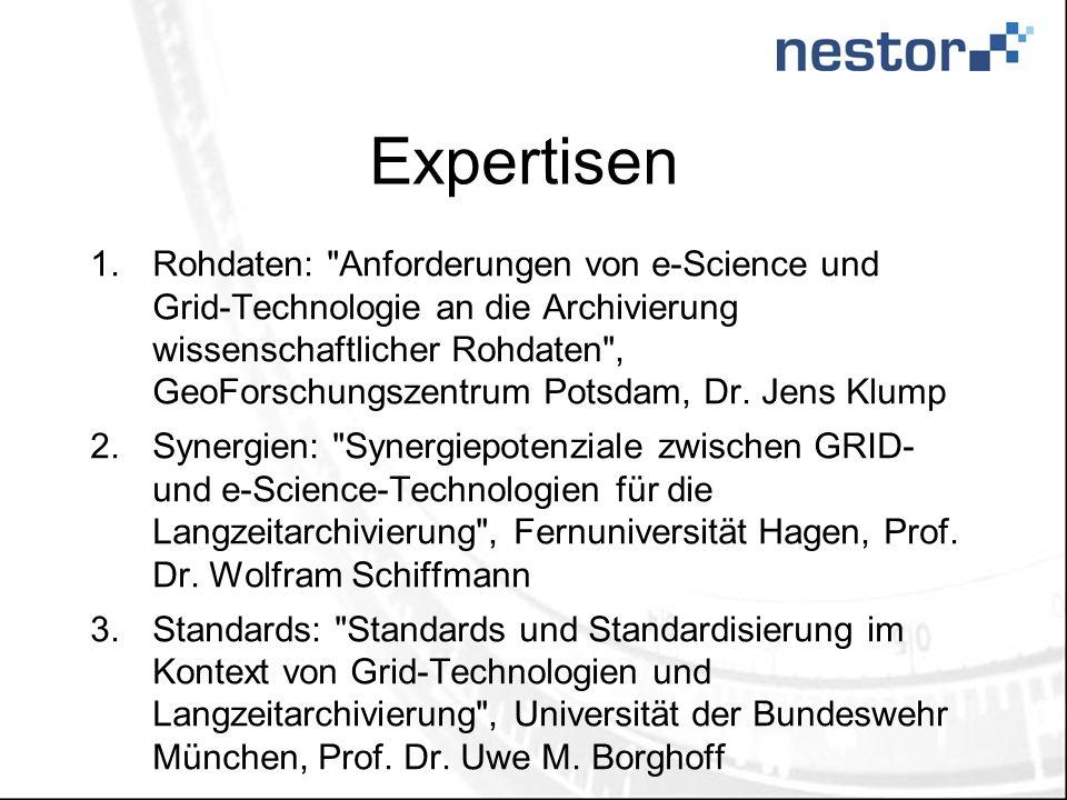 Expertisen 1.Rohdaten: Anforderungen von e-Science und Grid-Technologie an die Archivierung wissenschaftlicher Rohdaten , GeoForschungszentrum Potsdam, Dr.