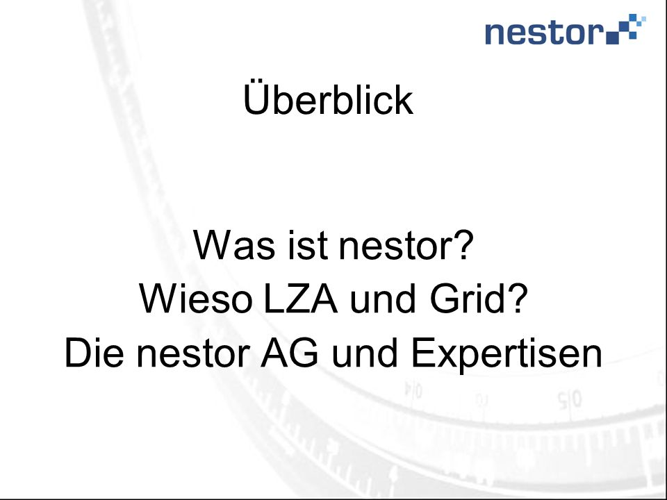 Überblick Was ist nestor Wieso LZA und Grid Die nestor AG und Expertisen