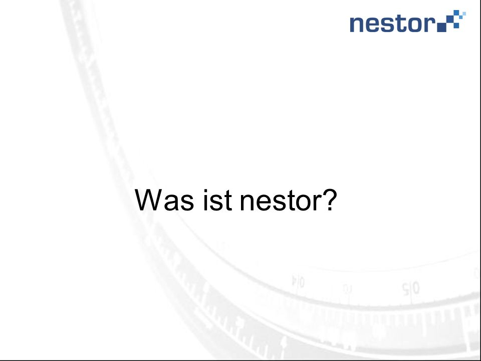 Projektrahmen Network of Expertise in long-term Storage and availability of digital Resources in Germany Partner: DNB, SUB, BArch, BSB, FUH, HU Berlin, IfM Förderprojekt des BMBF nestor 1: 0,9 Mio, 1.6.2003 – 30.6.2006 nestor 2: 1,5 Mio, 1.9.2006 – 31.8.2009 Projektziel: Kompetenzen und Informationen verfügbar machen, Kooperation fördern, dauerhafte Organisationsform vorbereiten http://www.langzeitarchivierung.de