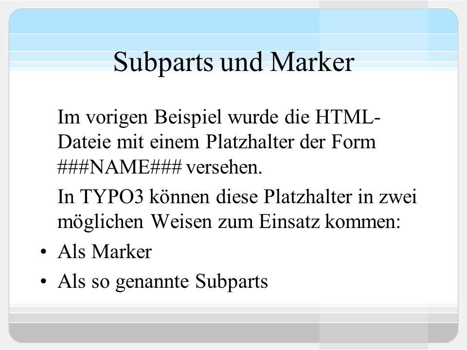 Subparts und Marker Im vorigen Beispiel wurde die HTML- Dateie mit einem Platzhalter der Form ###NAME### versehen.
