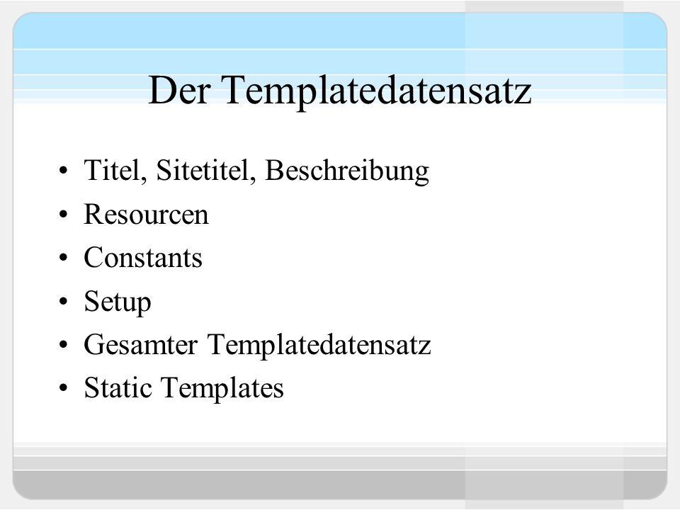 Der Templatedatensatz Titel, Sitetitel, Beschreibung Resourcen Constants Setup Gesamter Templatedatensatz Static Templates