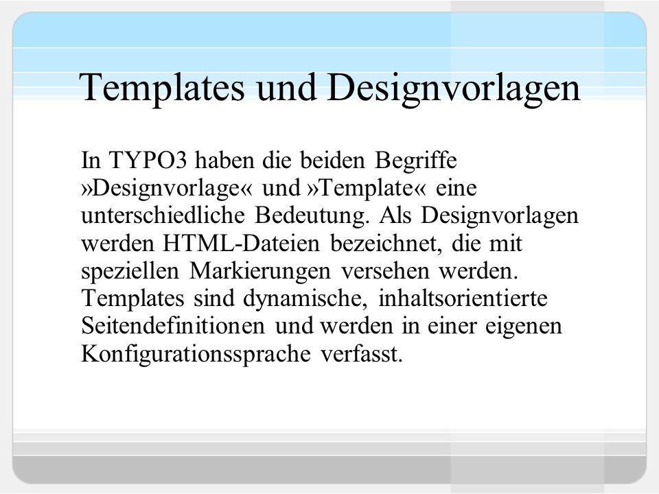 Templates und Designvorlagen In TYPO3 haben die beiden Begriffe »Designvorlage« und »Template« eine unterschiedliche Bedeutung.