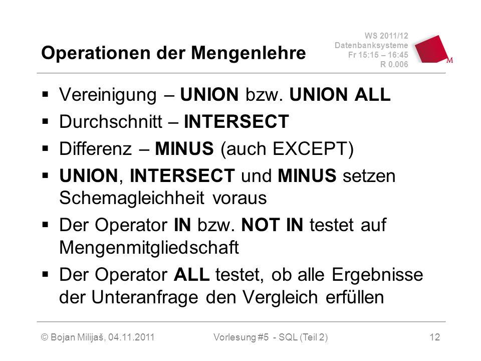 WS 2011/12 Datenbanksysteme Fr 15:15 – 16:45 R 0.006 © Bojan Milijaš, 04.11.2011Vorlesung #5 - SQL (Teil 2)12 Operationen der Mengenlehre Vereinigung