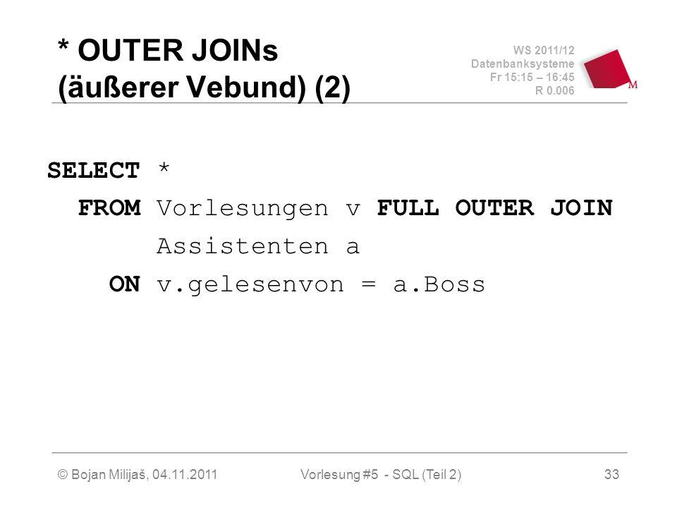 WS 2011/12 Datenbanksysteme Fr 15:15 – 16:45 R 0.006 © Bojan Milijaš, 04.11.2011Vorlesung #5 - SQL (Teil 2)33 * OUTER JOINs (äußerer Vebund) (2) SELEC