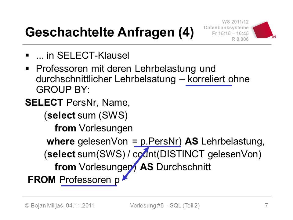 WS 2011/12 Datenbanksysteme Fr 15:15 – 16:45 R 0.006 © Bojan Milijaš, 04.11.2011Vorlesung #5 - SQL (Teil 2)7 Geschachtelte Anfragen (4)...