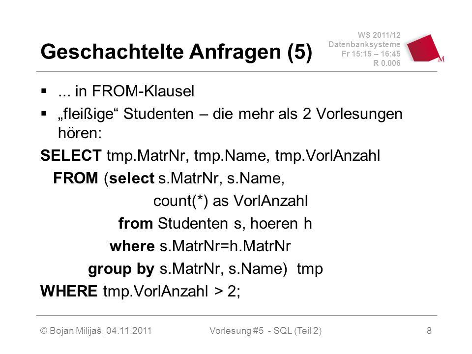 WS 2011/12 Datenbanksysteme Fr 15:15 – 16:45 R 0.006 © Bojan Milijaš, 04.11.2011Vorlesung #5 - SQL (Teil 2)19 Spezielle Sprachkonstrukte BETWEEN select * from Studenten where Semester > = 1 and Semester < = 4; select * from Studenten where Semester between 1 and 4; select * from Studenten where Semester in (1,2,3,4);