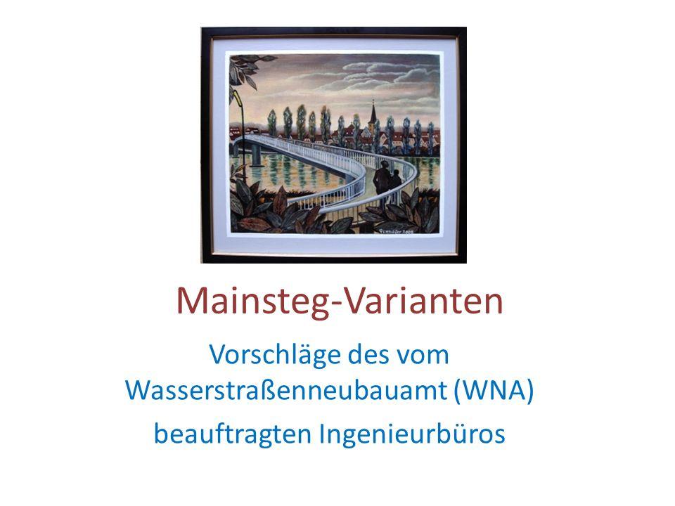 Mainsteg-Varianten Vorschläge des vom Wasserstraßenneubauamt (WNA) beauftragten Ingenieurbüros