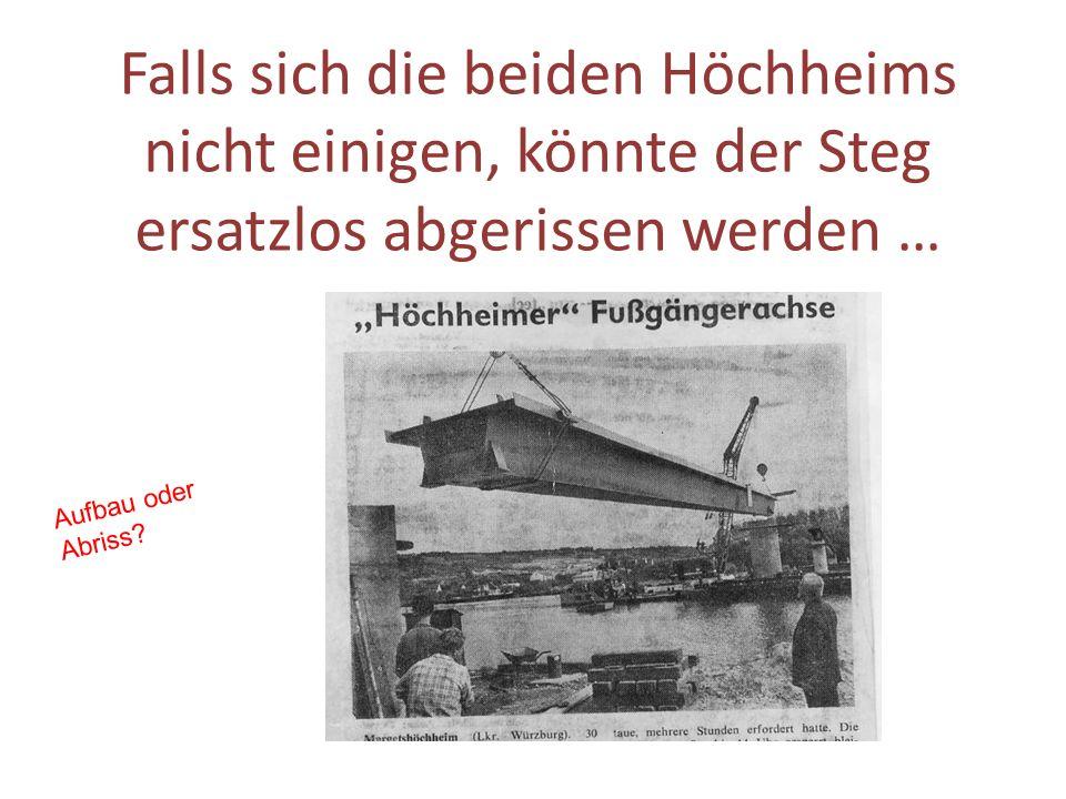 Falls sich die beiden Höchheims nicht einigen, könnte der Steg ersatzlos abgerissen werden … Aufbau oder Abriss?