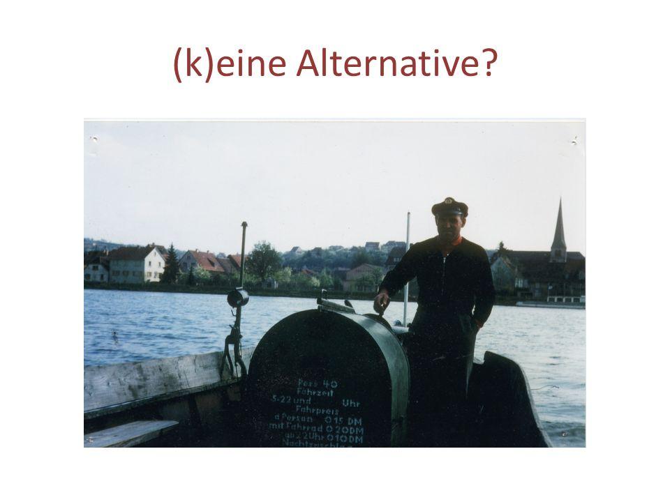 (k)eine Alternative?