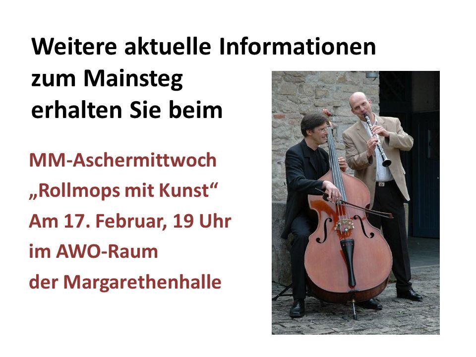 Weitere aktuelle Informationen zum Mainsteg erhalten Sie beim MM-Aschermittwoch Rollmops mit Kunst Am 17.