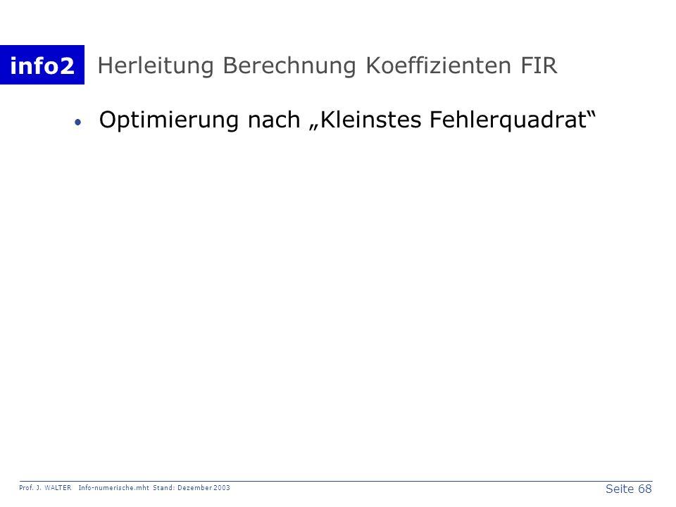 info2 Prof. J. WALTER Info-numerische.mht Stand: Dezember 2003 Seite 68 Herleitung Berechnung Koeffizienten FIR Optimierung nach Kleinstes Fehlerquadr