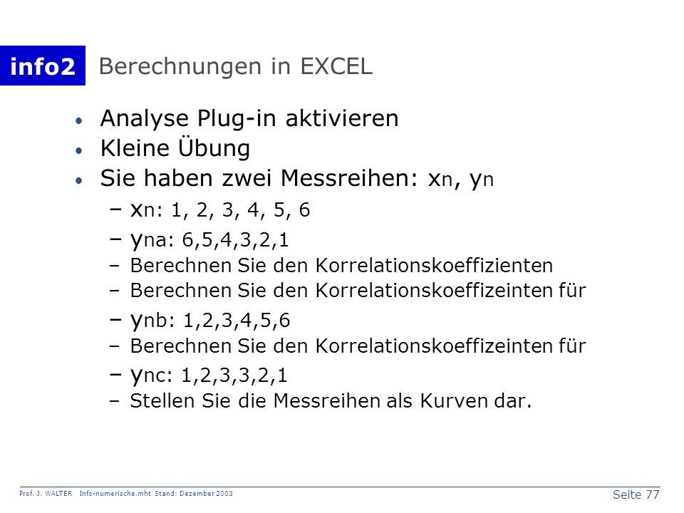 info2 Prof. J. WALTER Info-numerische.mht Stand: Dezember 2003 Seite 77 Berechnungen in EXCEL Analyse Plug-in aktivieren Kleine Übung Sie haben zwei M