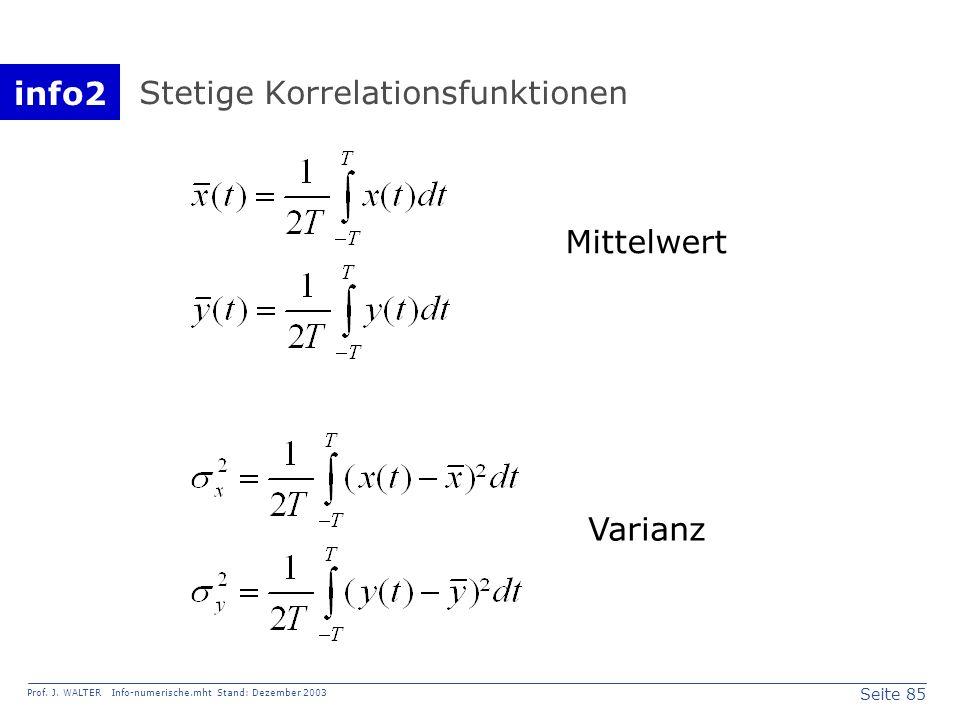 info2 Prof. J. WALTER Info-numerische.mht Stand: Dezember 2003 Seite 85 Stetige Korrelationsfunktionen Mittelwert Varianz