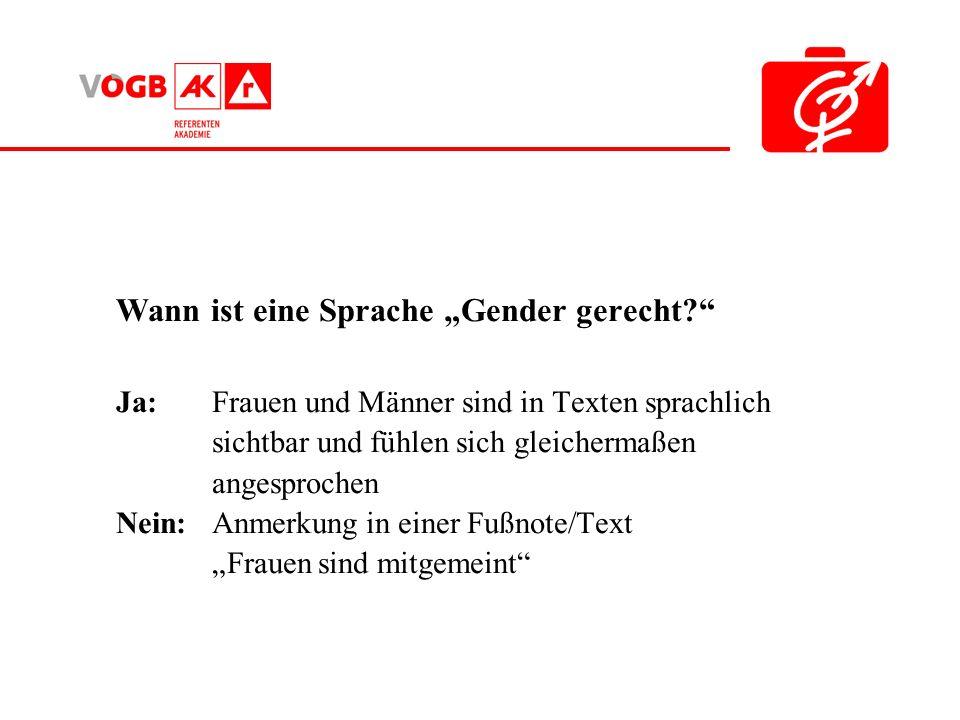 Wann ist eine Sprache Gender gerecht? Ja: Frauen und Männer sind in Texten sprachlich sichtbar und fühlen sich gleichermaßen angesprochen Nein: Anmerk