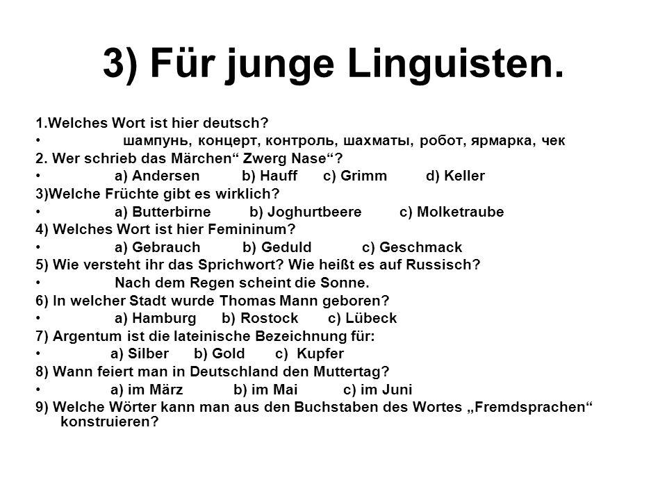 3) Für junge Linguisten. 1.Welches Wort ist hier deutsch? шампунь, концерт, контроль, шахматы, робот, ярмарка, чек 2. Wer schrieb das Märchen Zwerg Na