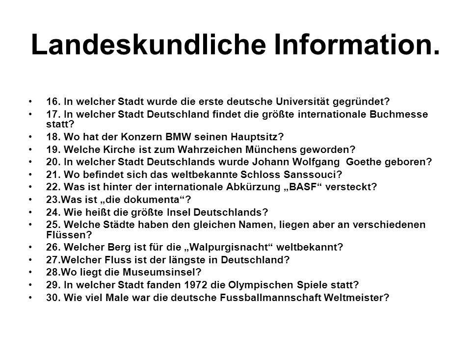 Landeskundliche Information. 16. In welcher Stadt wurde die erste deutsche Universität gegründet? 17. In welcher Stadt Deutschland findet die größte i